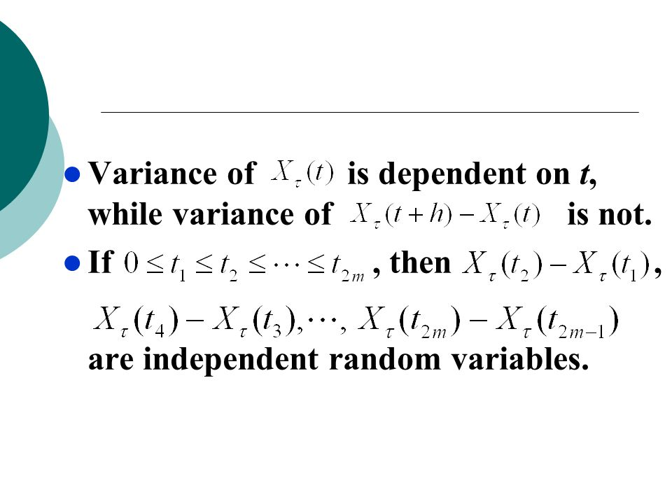 Variance of is dependent on t, while variance of is not.