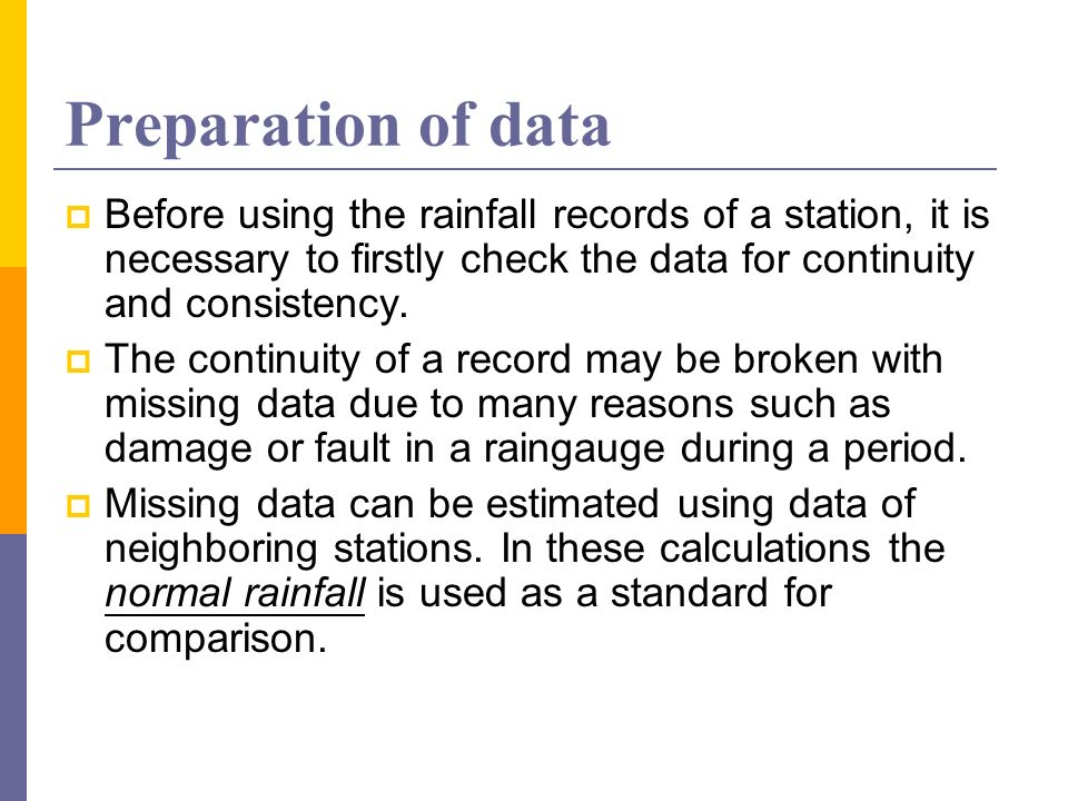 Preparation of dataBefore using the rainfall records of a station, it is necessary to firstly check the data for continuity and consistency.