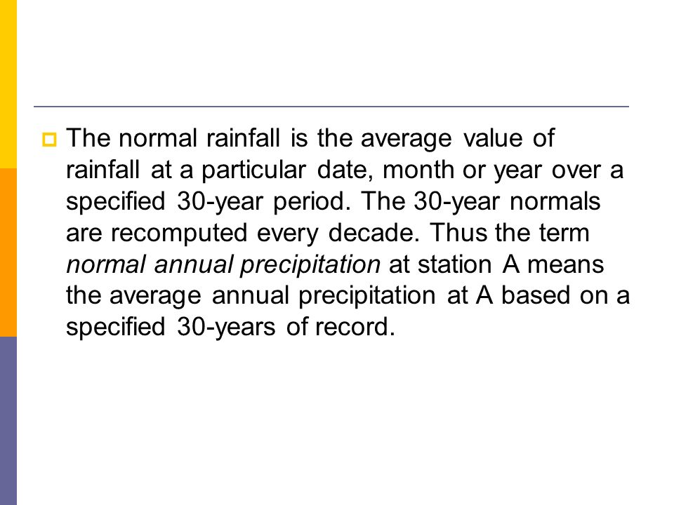 The normal rainfall is the average value of rainfall at a particular date, month or year over a specified 30-year period.
