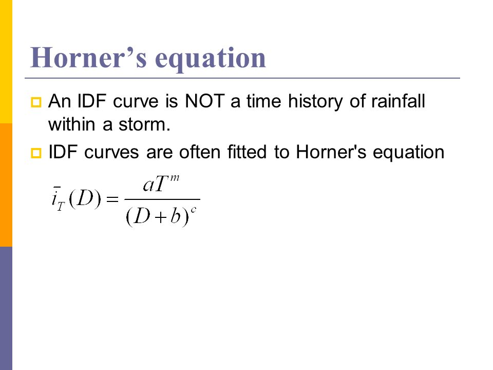 Horner's equationAn IDF curve is NOT a time history of rainfall within a storm.