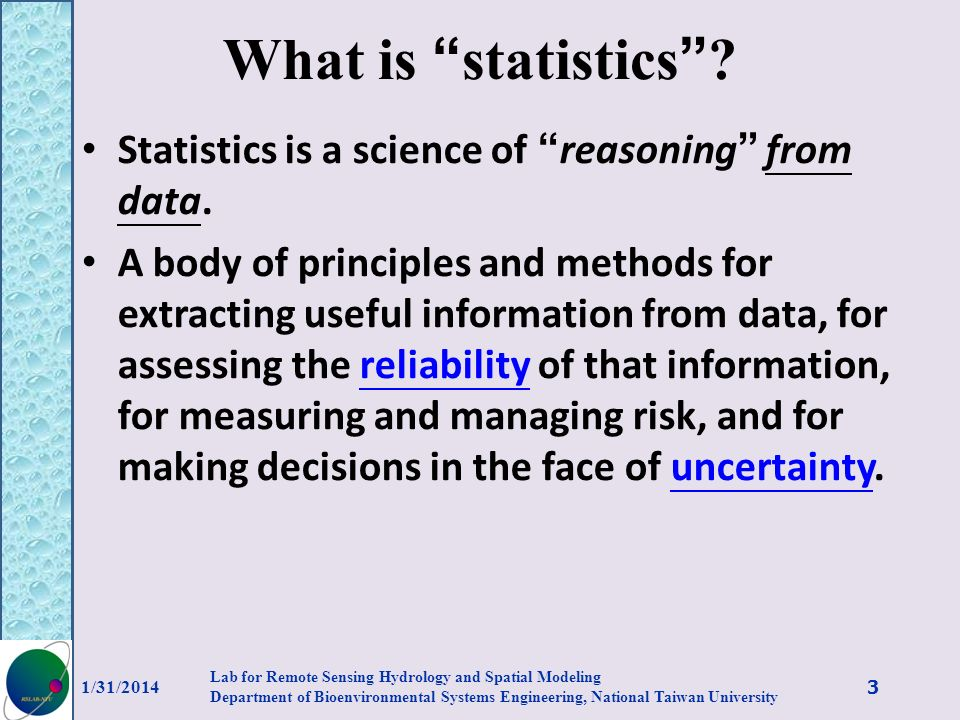 What is statistics Statistics is a science of reasoning from data.
