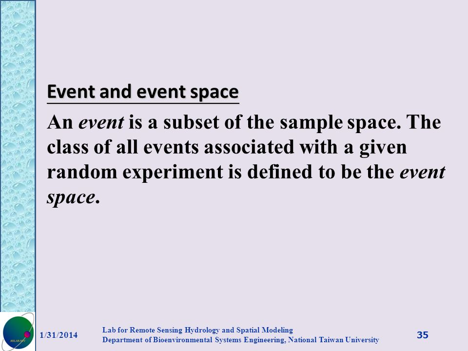 Event and event space An event is a subset of the sample space