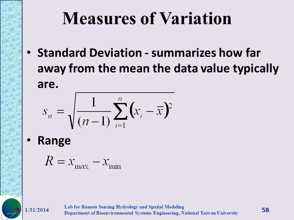 Measures of Variation Standard Deviation - summarizes how far away from the mean the data value typically are.