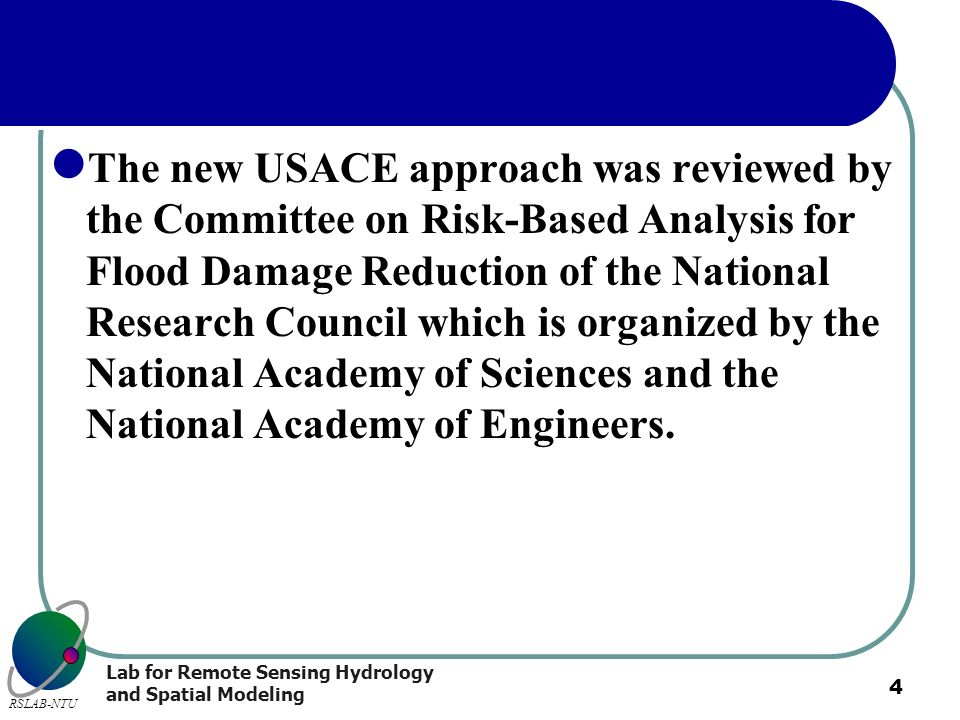 The new USACE approach was reviewed by the Committee on Risk-Based Analysis for Flood Damage Reduction of the National Research Council which is organized by the National Academy of Sciences and the National Academy of Engineers.
