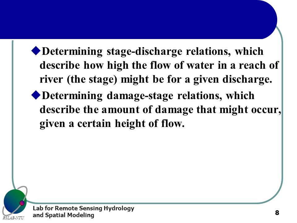Determining stage-discharge relations, which describe how high the flow of water in a reach of river (the stage) might be for a given discharge.