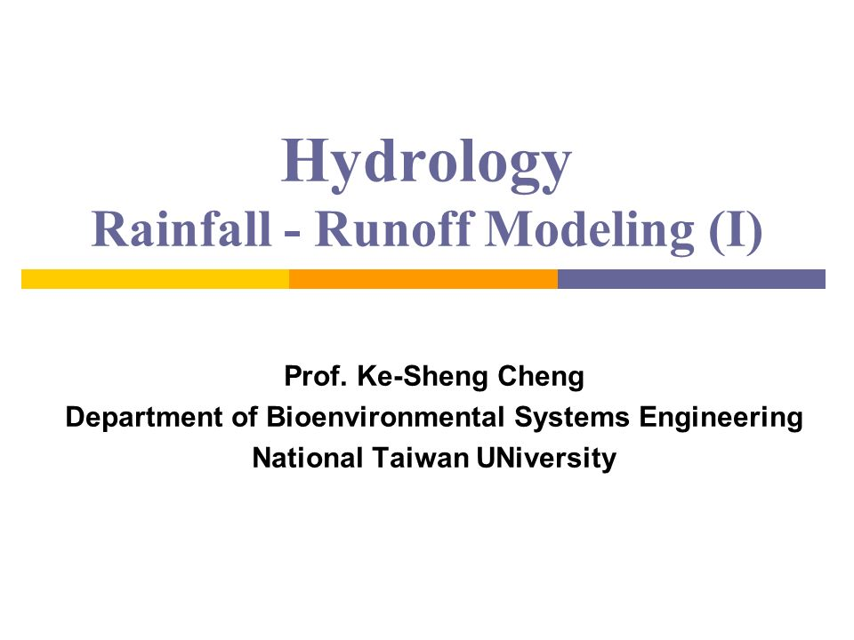 Hydrology Rainfall - Runoff Modeling (I)