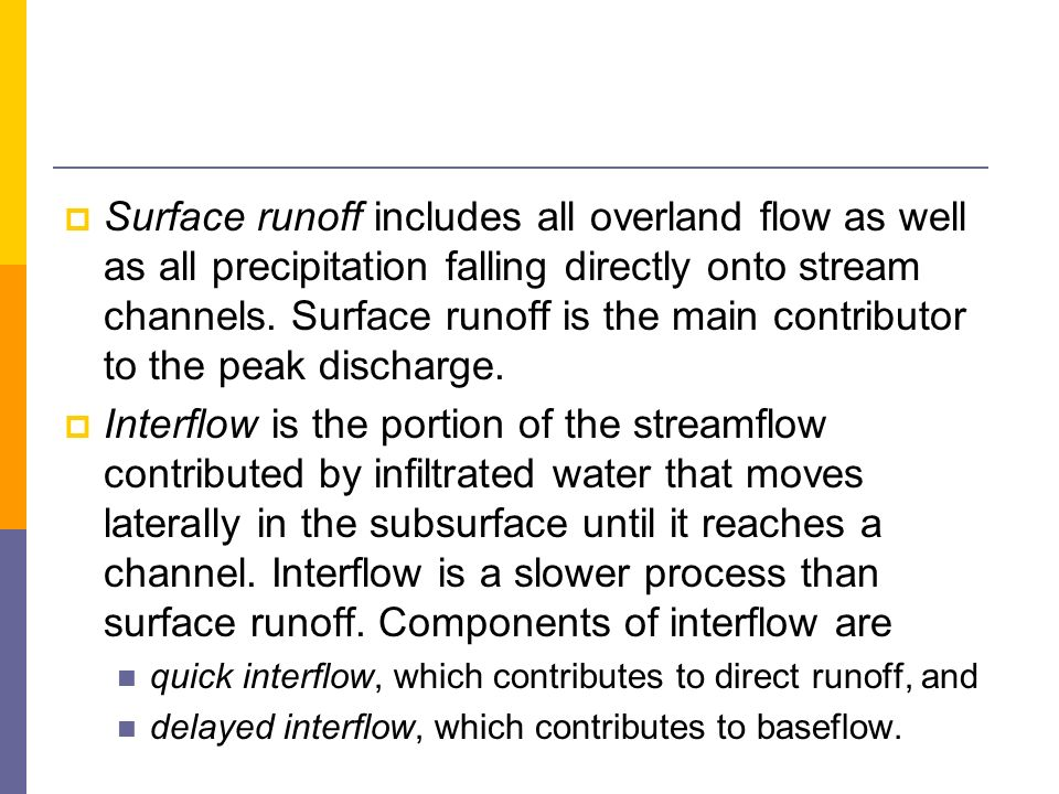 Surface runoff includes all overland flow as well as all precipitation falling directly onto stream channels. Surface runoff is the main contributor to the peak discharge.