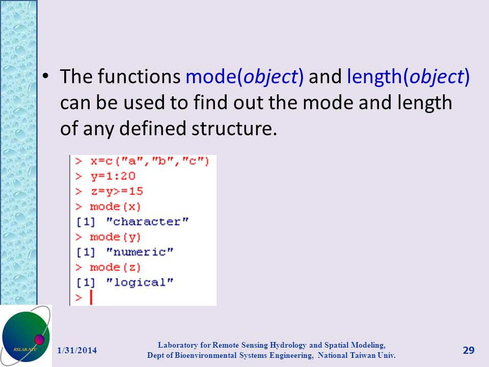 The functions mode(object) and length(object) can be used to find out the mode and length of any defined structure.