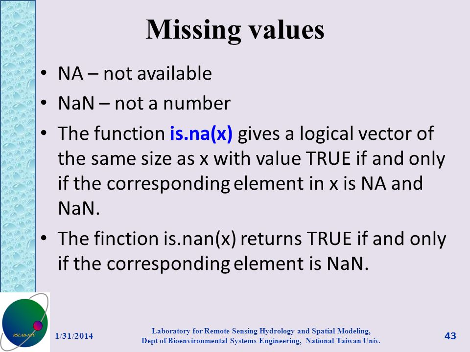 Missing values NA – not available NaN – not a number