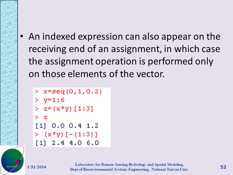 An indexed expression can also appear on the receiving end of an assignment, in which case the assignment operation is performed only on those elements of the vector.