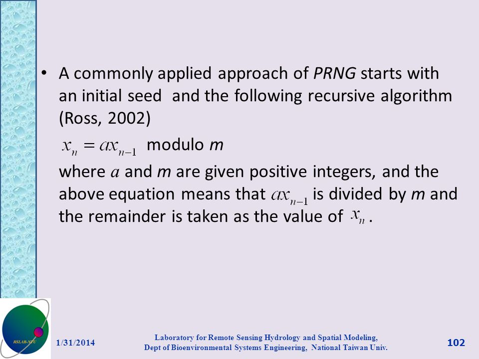 A commonly applied approach of PRNG starts with an initial seed and the following recursive algorithm (Ross, 2002)