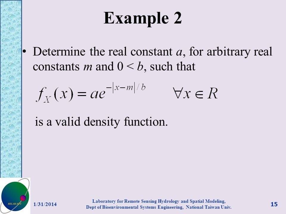Example 2 Determine the real constant a, for arbitrary real constants m and 0 < b, such that. is a valid density function.