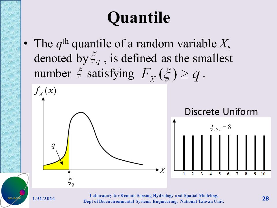 Quantile The qth quantile of a random variable X, denoted by , is defined as the smallest number satisfying .