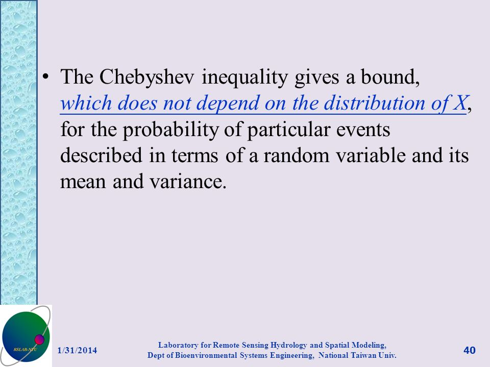 The Chebyshev inequality gives a bound, which does not depend on the distribution of X, for the probability of particular events described in terms of a random variable and its mean and variance.