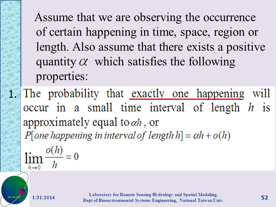 Assume that we are observing the occurrence of certain happening in time, space, region or length. Also assume that there exists a positive quantity which satisfies the following properties: