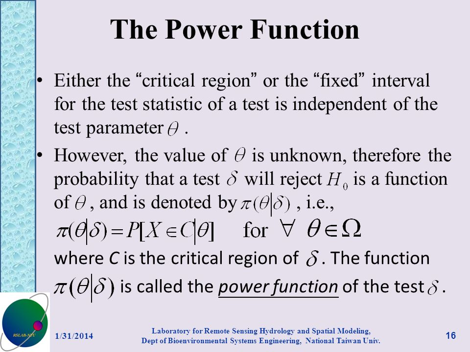 The Power Function Either the critical region or the fixed interval for the test statistic of a test is independent of the test parameter .