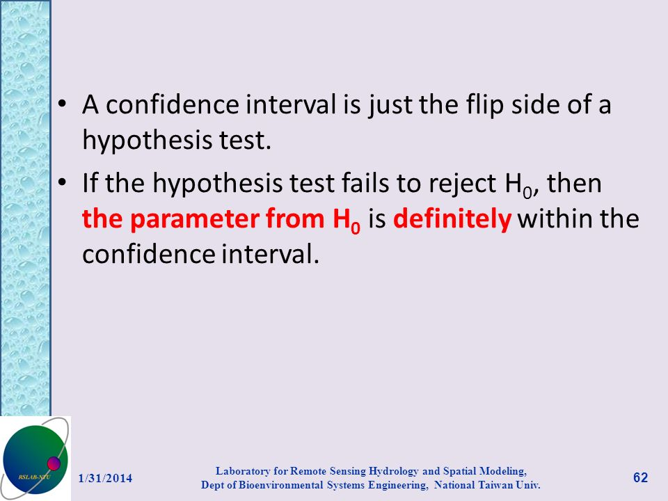 A confidence interval is just the flip side of a hypothesis test.