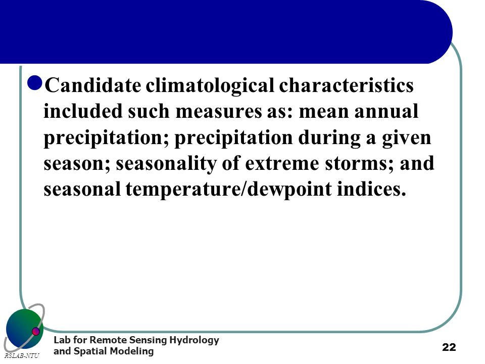 Candidate climatological characteristics included such measures as: mean annual precipitation; precipitation during a given season; seasonality of extreme storms; and seasonal temperature/dewpoint indices.