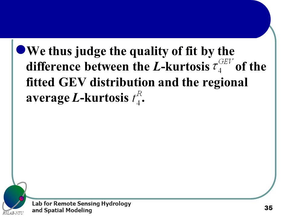 We thus judge the quality of fit by the difference between the L-kurtosis of the fitted GEV distribution and the regional average L-kurtosis .