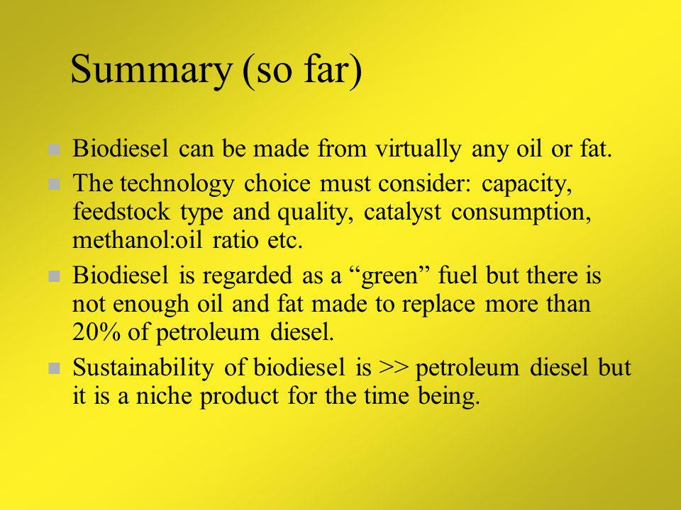 Summary (so far) Biodiesel can be made from virtually any oil or fat.