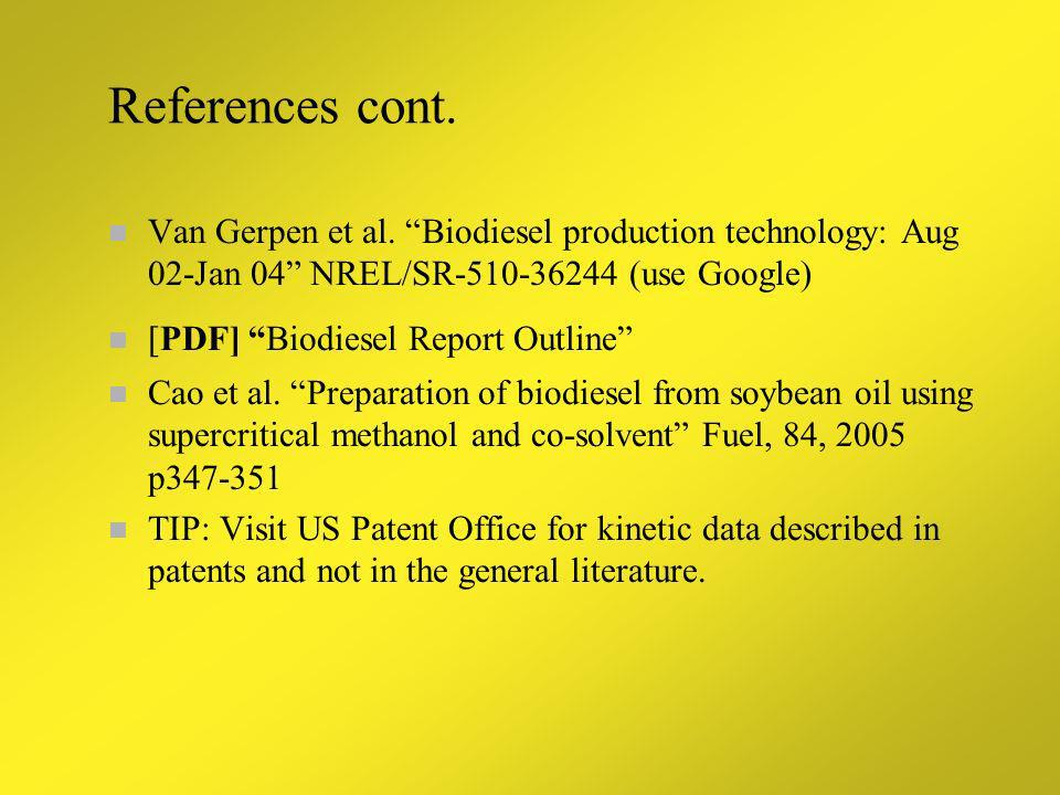 References cont. Van Gerpen et al. Biodiesel production technology: Aug 02-Jan 04 NREL/SR-510-36244 (use Google)