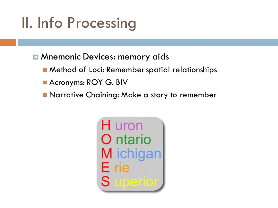 II. Info Processing Mnemonic Devices: memory aids