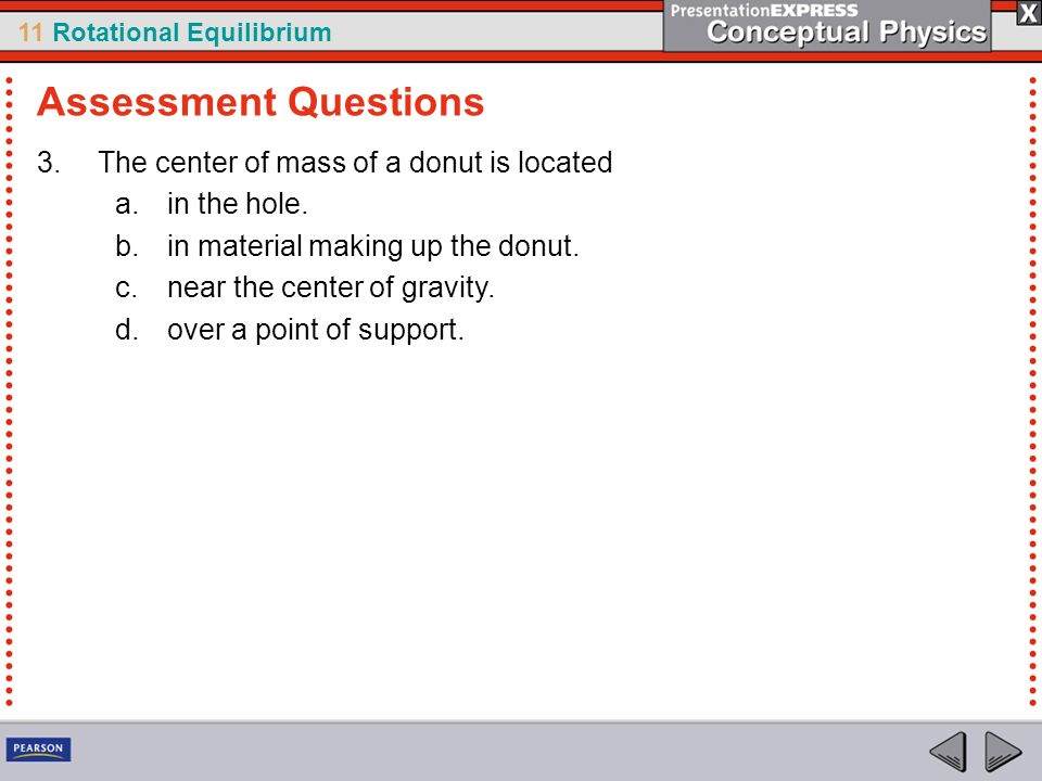 Assessment Questions The center of mass of a donut is located