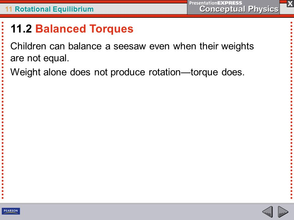 11.2 Balanced Torques Children can balance a seesaw even when their weights are not equal.