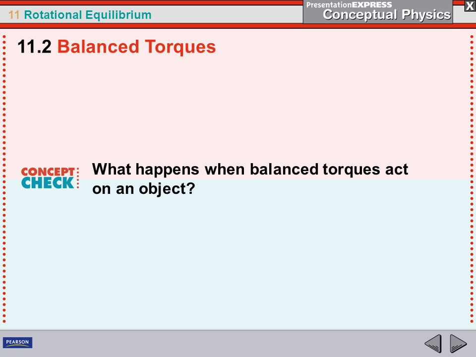 11.2 Balanced Torques What happens when balanced torques act on an object