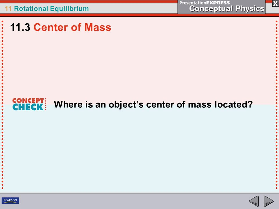 11.3 Center of Mass Where is an object's center of mass located