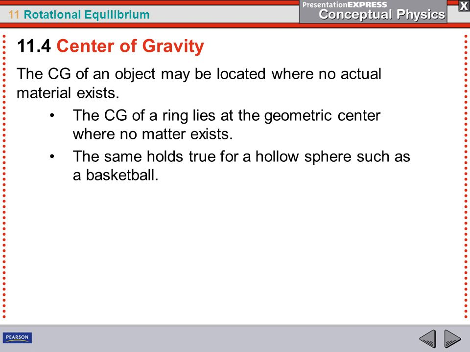 11.4 Center of Gravity The CG of an object may be located where no actual material exists.
