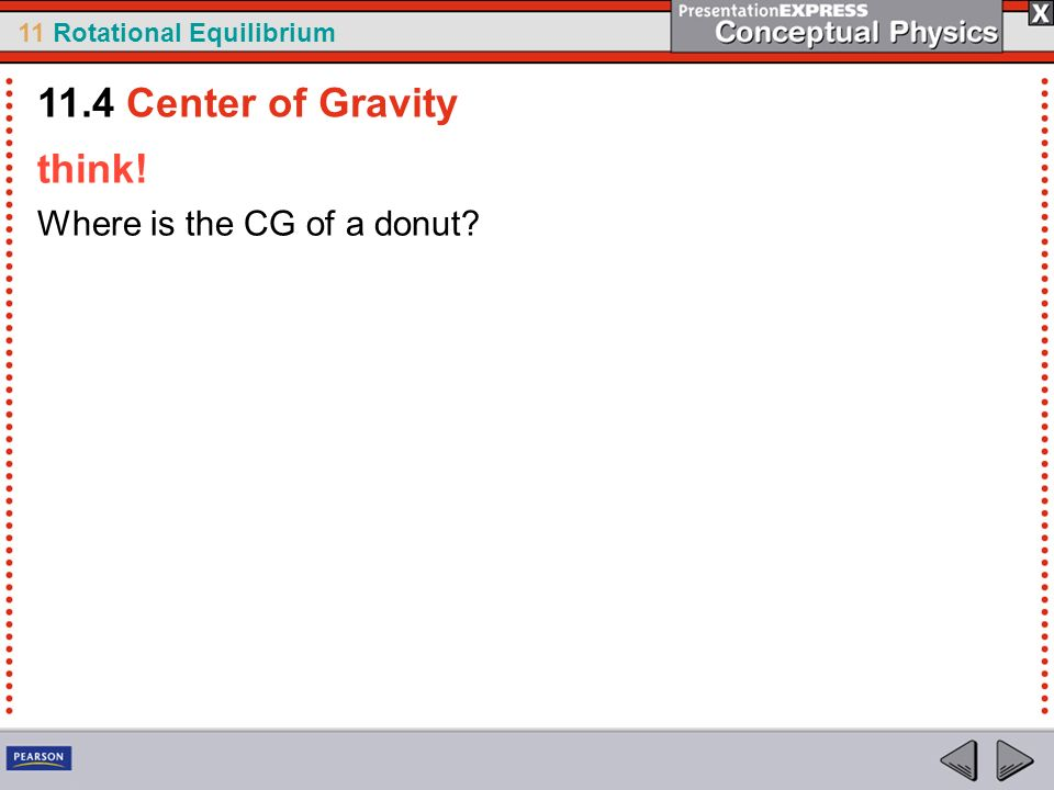 11.4 Center of Gravity think! Where is the CG of a donut