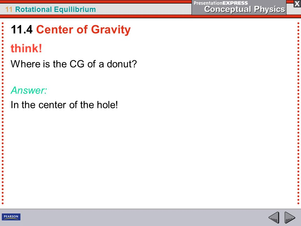 11.4 Center of Gravity think! Where is the CG of a donut Answer: