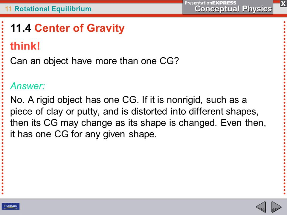 11.4 Center of Gravity think! Can an object have more than one CG