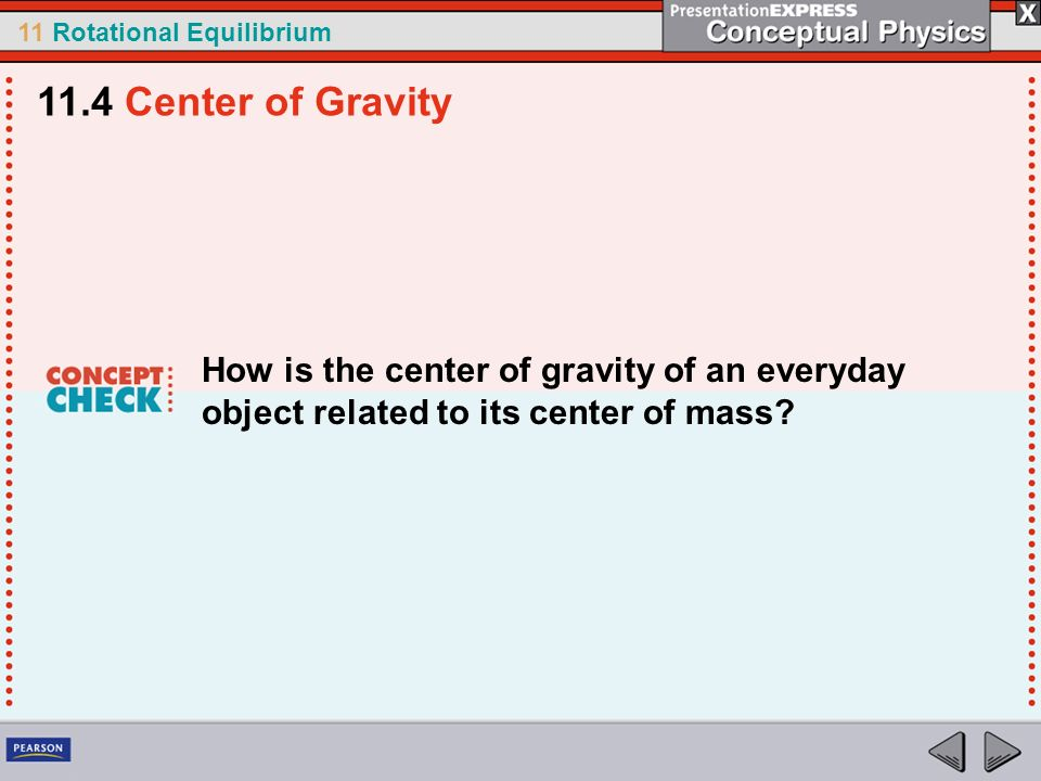 11.4 Center of Gravity How is the center of gravity of an everyday object related to its center of mass