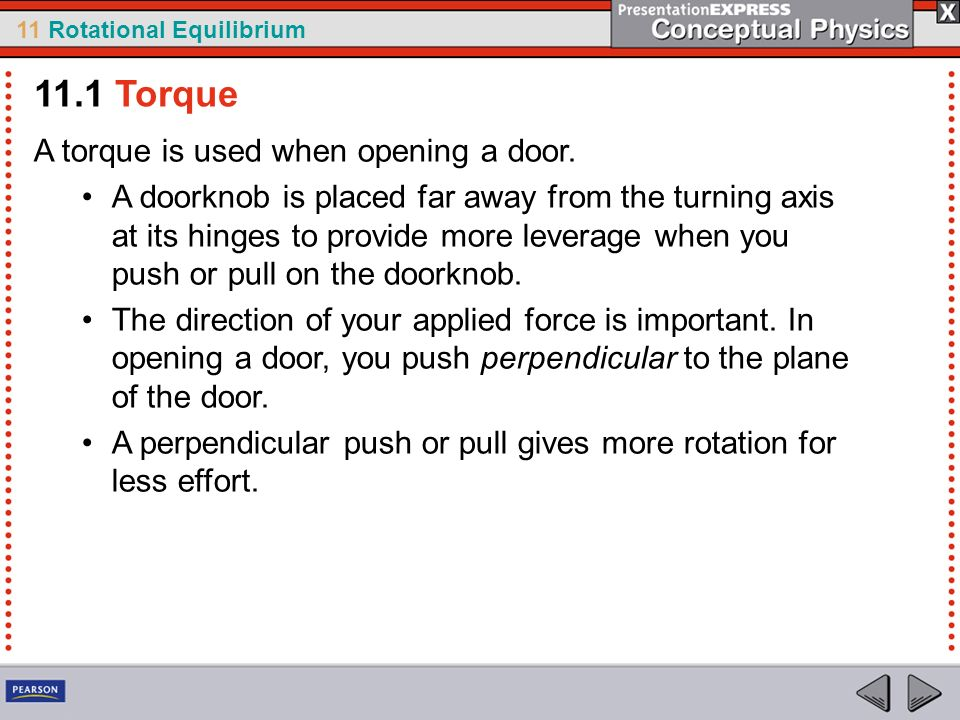 11.1 Torque A torque is used when opening a door.