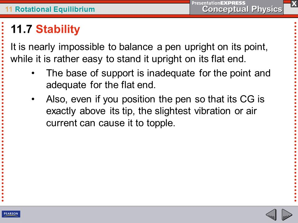 11.7 Stability It is nearly impossible to balance a pen upright on its point, while it is rather easy to stand it upright on its flat end.