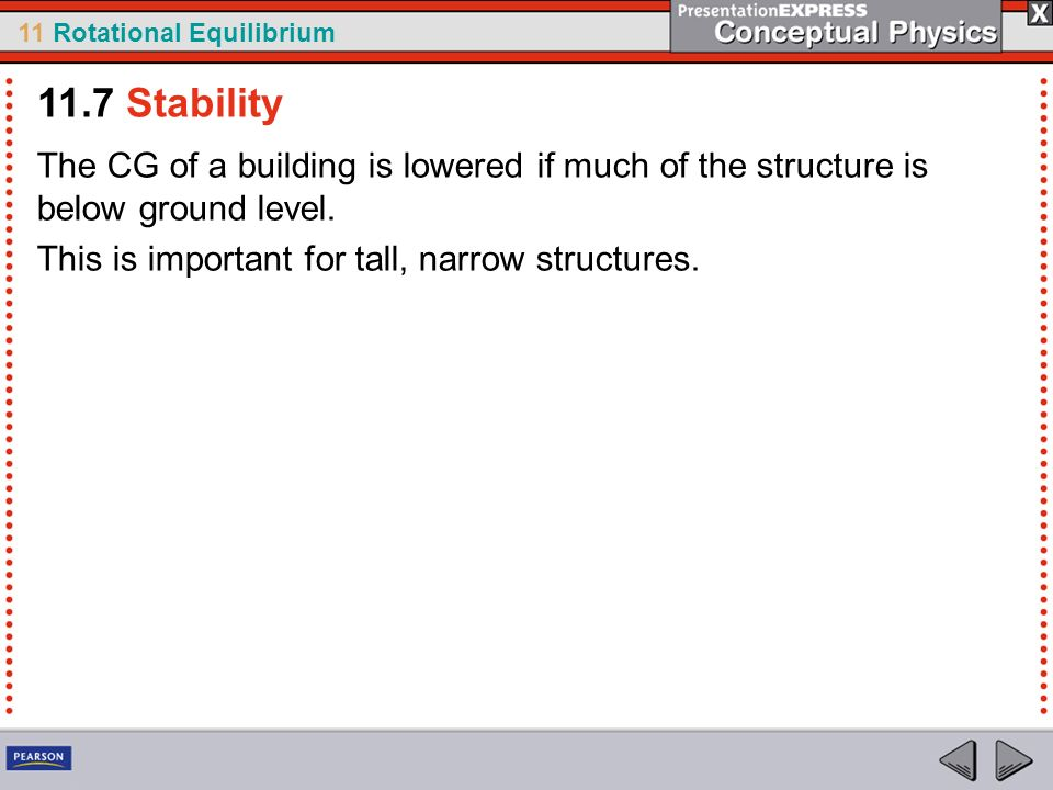 11.7 Stability The CG of a building is lowered if much of the structure is below ground level.