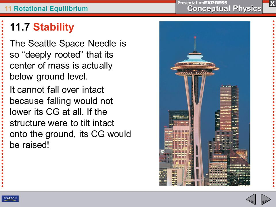 11.7 Stability The Seattle Space Needle is so deeply rooted that its center of mass is actually below ground level.