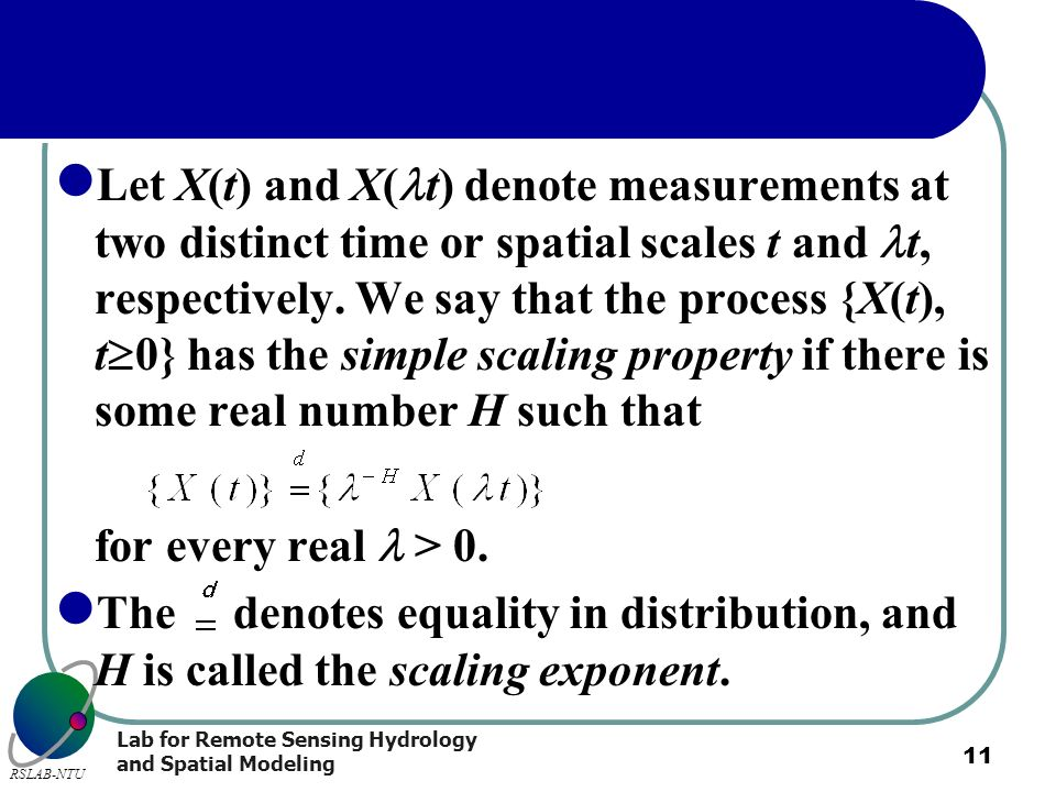 Let X(t) and X(t) denote measurements at two distinct time or spatial scales t and t, respectively. We say that the process {X(t), t0} has the simple scaling property if there is some real number H such that