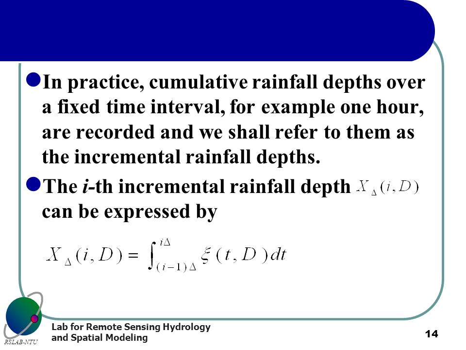 In practice, cumulative rainfall depths over a fixed time interval, for example one hour, are recorded and we shall refer to them as the incremental rainfall depths.