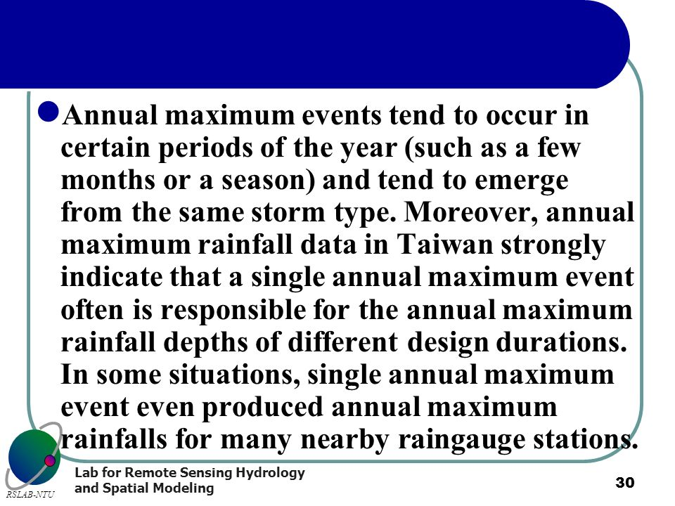 Annual maximum events tend to occur in certain periods of the year (such as a few months or a season) and tend to emerge from the same storm type.