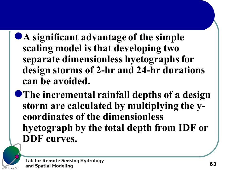 A significant advantage of the simple scaling model is that developing two separate dimensionless hyetographs for design storms of 2-hr and 24-hr durations can be avoided.