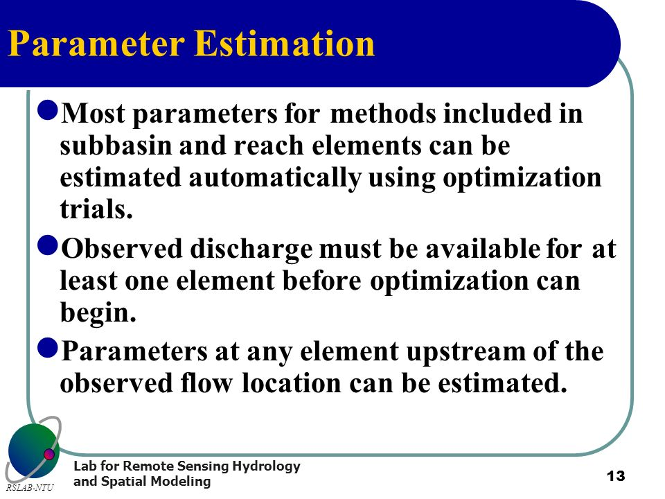 Parameter Estimation Most parameters for methods included in subbasin and reach elements can be estimated automatically using optimization trials.