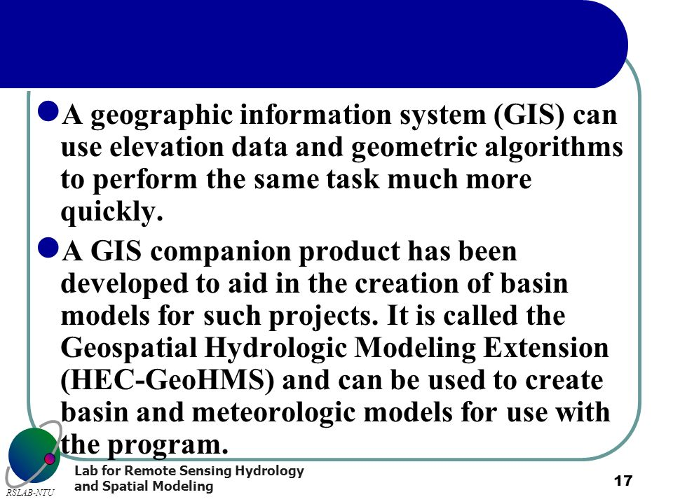 A geographic information system (GIS) can use elevation data and geometric algorithms to perform the same task much more quickly.