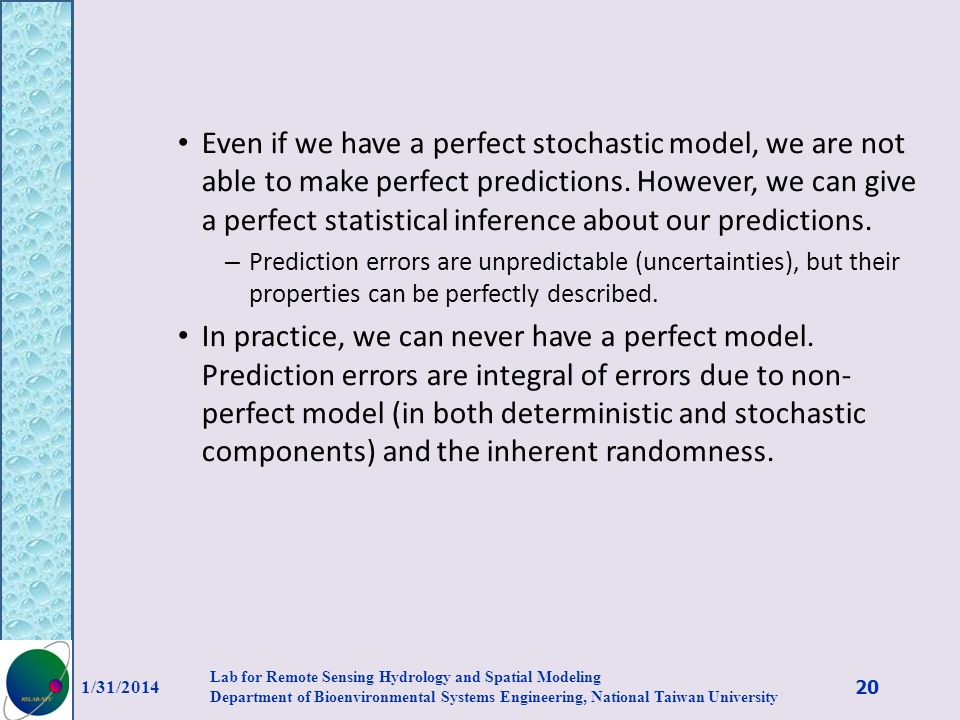 Even if we have a perfect stochastic model, we are not able to make perfect predictions. However, we can give a perfect statistical inference about our predictions.