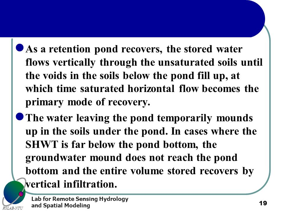 As a retention pond recovers, the stored water flows vertically through the unsaturated soils until the voids in the soils below the pond fill up, at which time saturated horizontal flow becomes the primary mode of recovery.