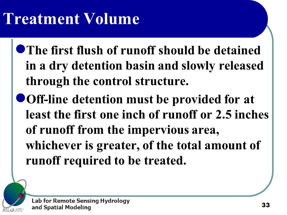 Treatment Volume The first flush of runoff should be detained in a dry detention basin and slowly released through the control structure.