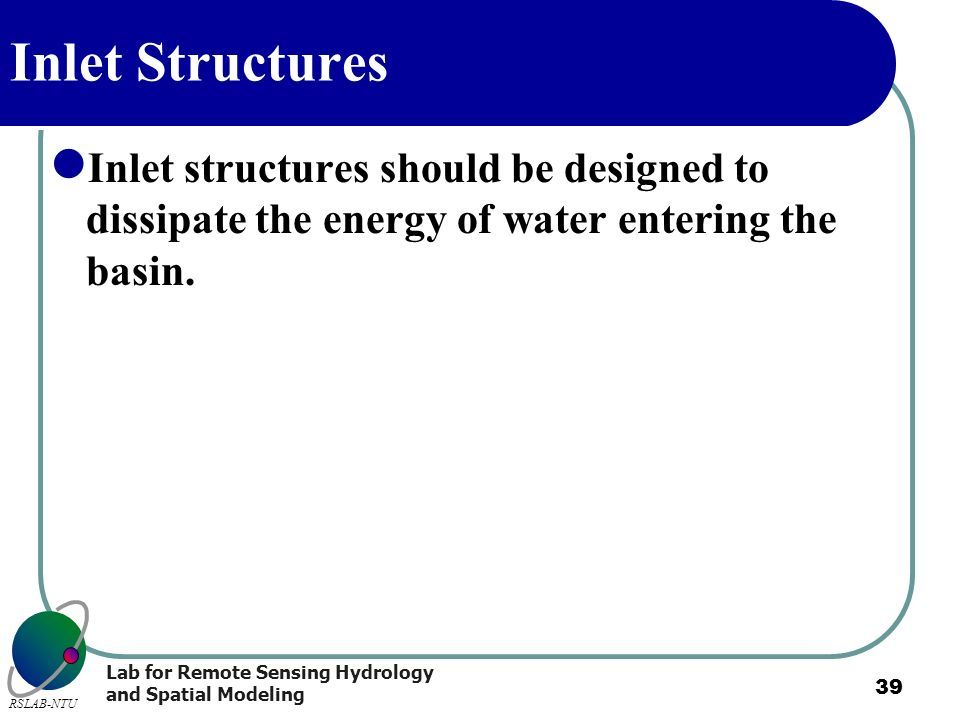 Inlet Structures Inlet structures should be designed to dissipate the energy of water entering the basin.