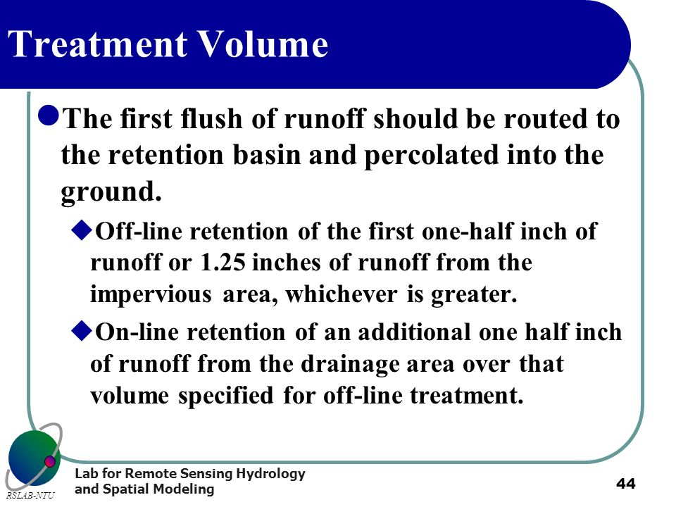 Treatment Volume The first flush of runoff should be routed to the retention basin and percolated into the ground.